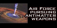 Air Force pursuing antimatter weapons